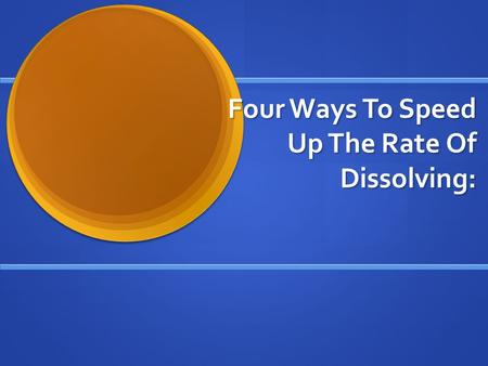 Four Ways To Speed Up The Rate Of Dissolving:. 1-Stirring.