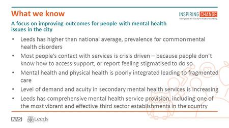 A focus on improving outcomes for people with mental health issues in the city Leeds has higher than national average, prevalence for common mental health.