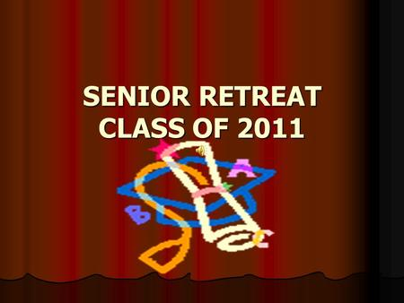 SENIOR RETREAT CLASS OF 2011. Objectives Students will review the options available after high school. Students will review the options available after.
