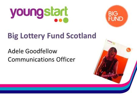 Big Lottery Fund Scotland Adele Goodfellow Communications Officer.