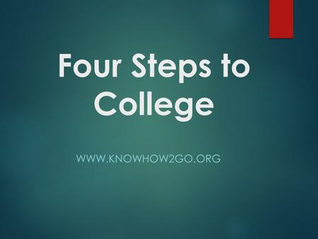 Four Steps to College  College/University Attendance: The Not-So-Distant Future  What career fields interest you and why?  Do you.
