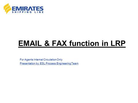& FAX function in LRP For Agents Internal Circulation Only Presentation by: ESL Process Engineering Team.