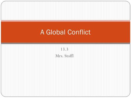 13.3 Mrs. Stoffl A Global Conflict. Setting the Stage The war grew to beyond just a European conflict Australia, Italy and Japan fought w/ the Allies.