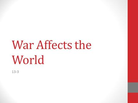 War Affects the World 13-3. A True World War The war in Europe quickly spread to new fronts and new countries became involved on both sides The Great.
