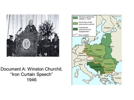 "Document A: Winston Churchil, ""Iron Curtain Speech"" 1946."