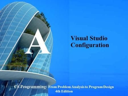 C# Programming: From Problem Analysis to Program Design1 Visual Studio Configuration C# Programming: From Problem Analysis to Program Design 4th Edition.