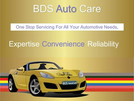 BDS Auto Care Expertise Convenience Reliability One Stop Servicing For All Your Automotive Needs.