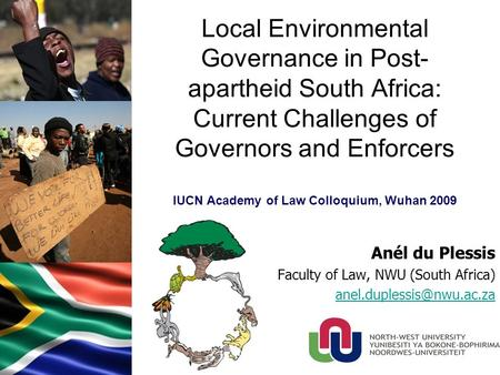 Local Environmental Governance in Post- apartheid South Africa: Current Challenges of Governors and Enforcers IUCN Academy of Law Colloquium, Wuhan 2009.