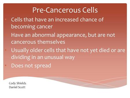 Pre-Cancerous Cells Cells that have an increased chance of becoming cancer Have an abnormal appearance, but are not cancerous themselves Usually older.