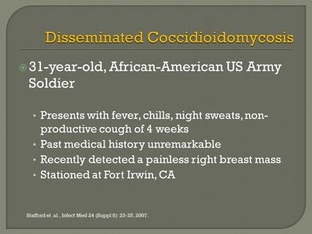  31-year-old, African-American US Army Soldier Presents with fever, chills, night sweats, non- productive cough of 4 weeks Past medical history unremarkable.