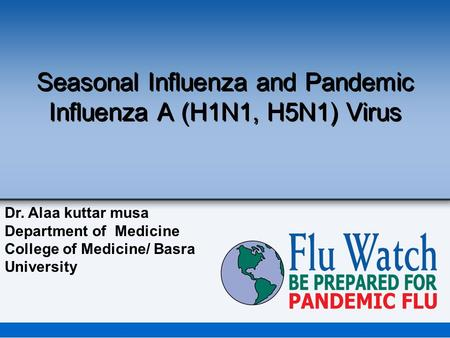 Seasonal Influenza and Pandemic Influenza A (H1N1, H5N1) Virus Dr. Alaa kuttar musa Department of Medicine College of Medicine/ Basra University.