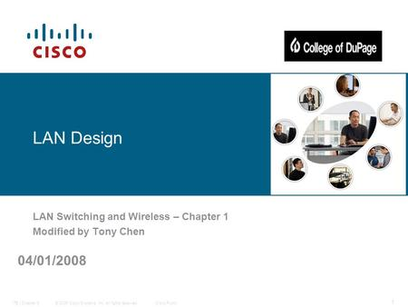 © 2006 Cisco Systems, Inc. All rights reserved.Cisco PublicITE I Chapter 6 1 LAN Design LAN <strong>Switching</strong> and Wireless – Chapter 1 Modified by Tony Chen 04/01/2008.