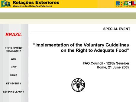 "SPECIAL EVENT ""Implementation of the Voluntary Guidelines on the Right to Adequate Food"" FAO Council - 128th Session Rome, 21 June 2005 BRAZIL DEVELOPMENT."
