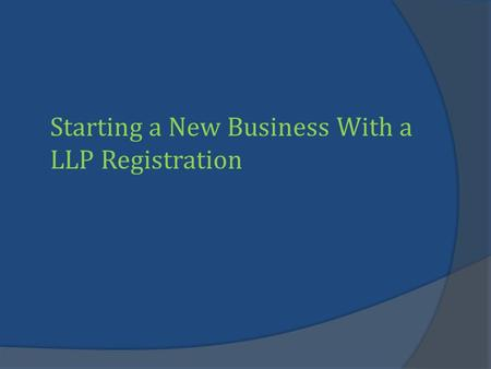 Starting a New Business With a LLP Registration. Company registration india enables you to set up company in India. Find here company registration services.