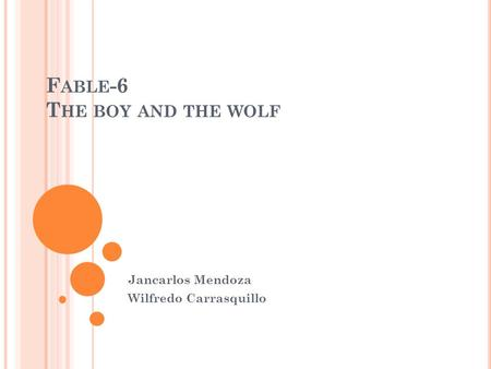 F ABLE -6 T HE BOY AND THE WOLF Jancarlos Mendoza Wilfredo Carrasquillo.