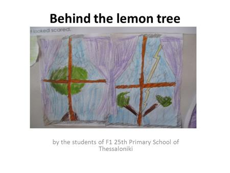 Behind the lemon tree by the students of F1 25th Primary School of Thessaloniki.