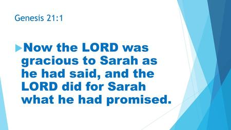 Genesis 21:1  Now the LORD was gracious to Sarah as he had said, and the LORD did for Sarah what he had promised.