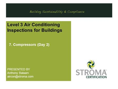 . Level 3 <strong>Air</strong> <strong>Conditioning</strong> Inspections for Buildings 7. Compressors (Day 2) PRESENTED BY Anthony Balaam