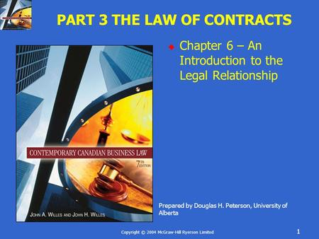 Copyright © 2004 McGraw-Hill Ryerson Limited 1 PART 3 THE LAW OF CONTRACTS  Chapter 6 – An Introduction to the Legal Relationship Prepared by Douglas.