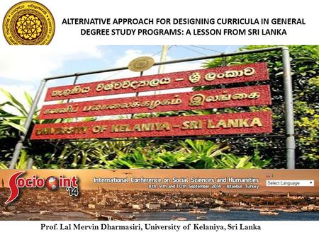 ALTERNATIVE APPROACH FOR DESIGNING CURRICULA IN GENERAL DEGREE STUDY PROGRAMS: A LESSON FROM SRI LANKA Prof. Lal Mervin Dharmasiri, University of Kelaniya,
