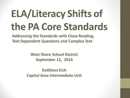 ELA/Literacy Shifts of the PA Core Standards Addressing the Standards with Close Reading, Text Dependent Questions and Complex Text West Shore School District.