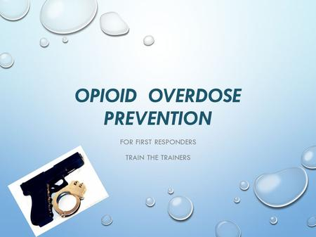 OPIOID OVERDOSE PREVENTION FOR FIRST RESPONDERS TRAIN THE TRAINERS.