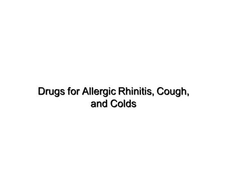 Drugs for Allergic Rhinitis, Cough, and Colds. Allergic Rhinitis  Inflammatory disorder of the upper airway, lower airway, and eyes  Symptoms  Sneezing.