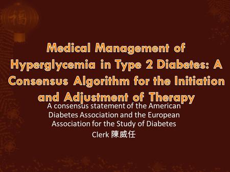 A consensus statement of the American Diabetes Association and the European Association for the Study of Diabetes Clerk 陳威任.