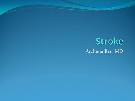 Archana Rao, MD. What is it?? Stroke occurs when there is inadequate blood flow to a part of the brain Or a hemorrhage that occurs into the brain Both.