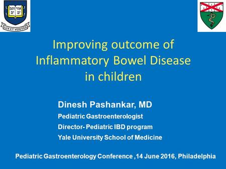 Improving outcome of Inflammatory Bowel Disease in children Dinesh Pashankar, MD Pediatric Gastroenterologist Director- Pediatric IBD program Yale University.