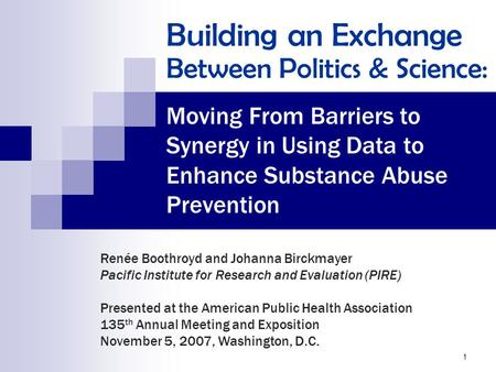 1 Moving From Barriers to Synergy in Using Data to Enhance Substance Abuse Prevention Renée Boothroyd and Johanna Birckmayer Pacific Institute for Research.