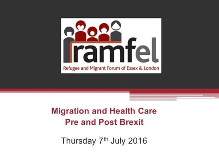 Migration and Health Care Pre and Post Brexit Thursday 7 th July 2016.