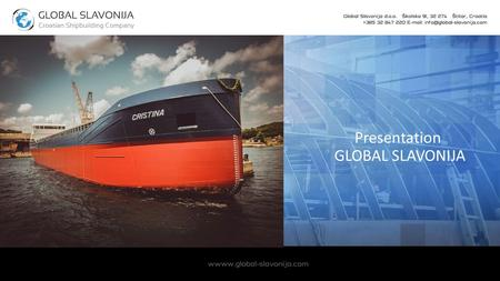 Presentation GLOBAL SLAVONIJA Welcome!. About us Global Slavonija d.o.o. is a Croatian shipbuilding company that currently employs around 75 professional.