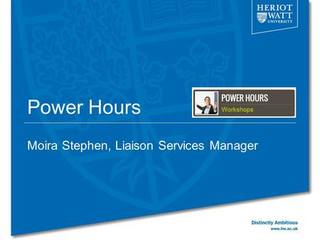 Power Hours Moira Stephen, Liaison Services Manager.