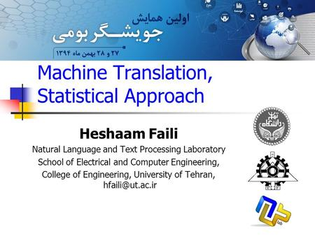 Machine Translation, Statistical Approach Heshaam Faili Natural Language and Text Processing Laboratory School of Electrical and Computer Engineering,