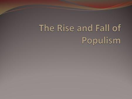 What is populism? A movement to increase farmers' (common people's) political power and to work for legislation in their interest.