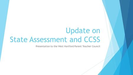 Update on State Assessment and CCSS Presentation to the West Hartford Parent Teacher Council.