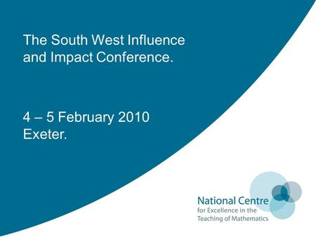 4 – 5 February 2010 Exeter. The South West Influence and Impact Conference.