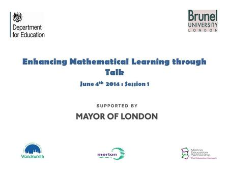 Enhancing Mathematical Learning through Talk June 4 th 2014 : Session 1.