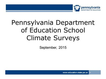 Pennsylvania Department of Education School Climate Surveys September, 2015  >