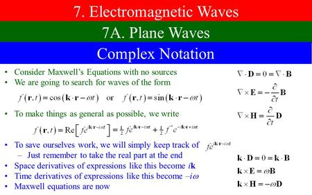 7. Electromagnetic Waves 7A. Plane Waves Consider Maxwell's Equations with no sources We are going to search for waves of the form To make things as general.
