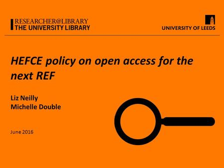 HEFCE policy on open access for the next REF Liz Neilly Michelle Double June 2016.