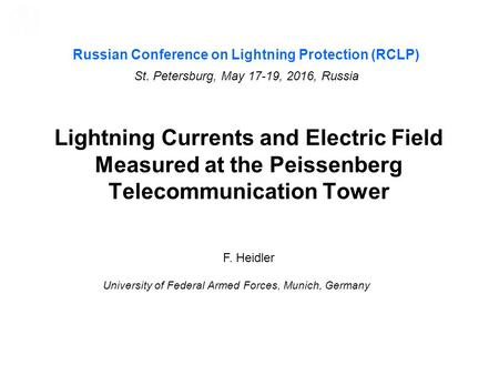 Lightning Currents and Electric Field Measured at the Peissenberg Telecommunication Tower F. Heidler University of Federal Armed Forces, Munich, Germany.
