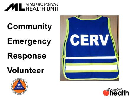 Community Emergency Response Volunteer. The Community Emergency Response Volunteers (CERV) program prepares everyday people to help themselves, their.