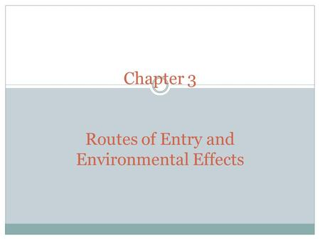 Chapter 3 Routes of Entry and Environmental Effects.