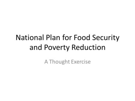 National Plan for Food Security and Poverty Reduction A Thought Exercise.
