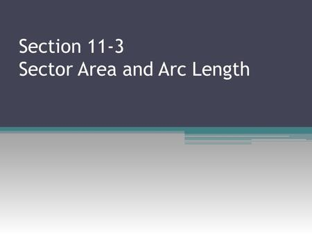 Section 11-3 Sector Area and Arc Length. The area of a sector is a fraction of the circle containing the sector. To find the area of a sector whose central.