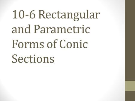10-6 Rectangular and Parametric Forms of Conic Sections.