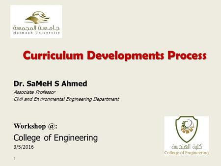 Curriculum Developments Process Dr. SaMeH S Ahmed Associate Professor Civil and Environmental Engineering Department College of Engineering.
