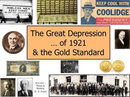 The Great Depression … of 1921 & the Gold Standard ECO 473 – Money & Banking Dr. D. Foster.